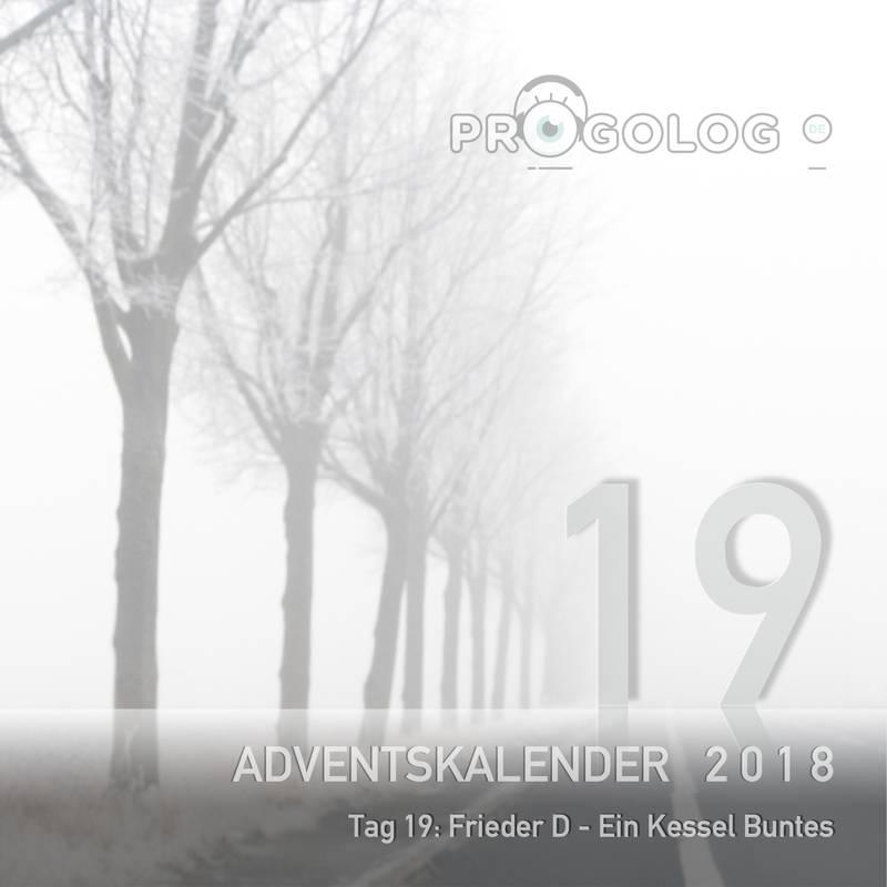 Adventskalender 2018 – Tag 19: Frieder D – Ein Kessel Buntes // Progolog